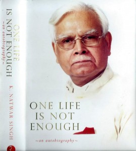 One Life is Not Enough by Natwar Singh