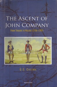 The Ascent of John Company: From Traders to Rulers (1756-1787) by G S Cheema